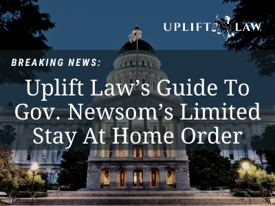 Uplift Law's Guide To Gov. Newsom's Limited Stay At Home Order