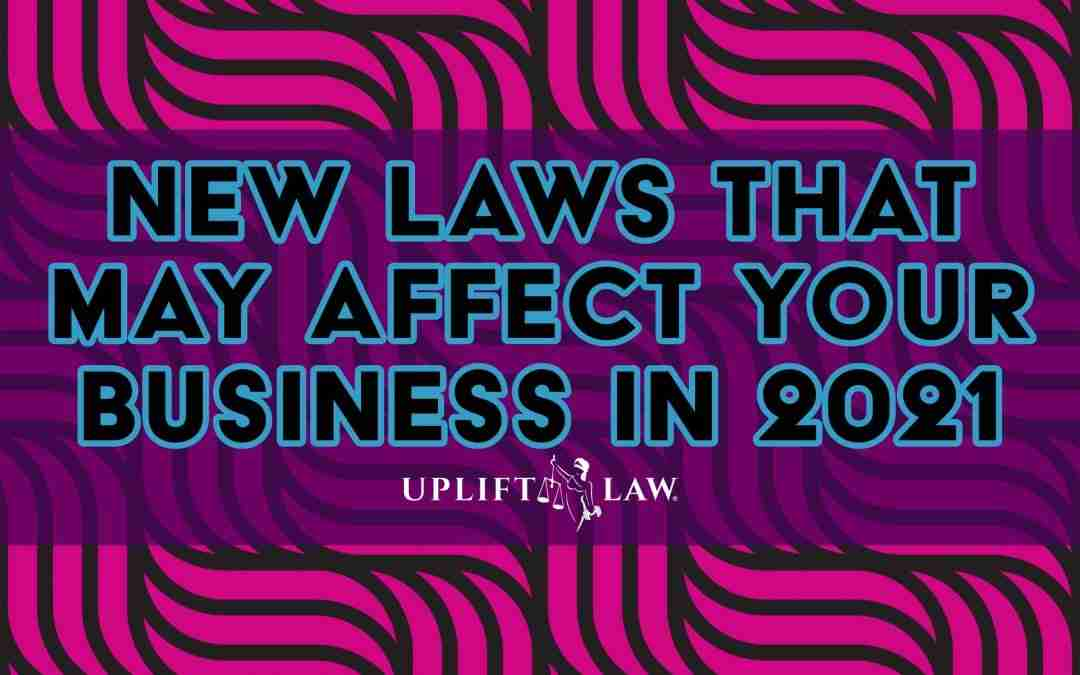 New Laws That May Affect Your Business Starting January 1st, 2021!