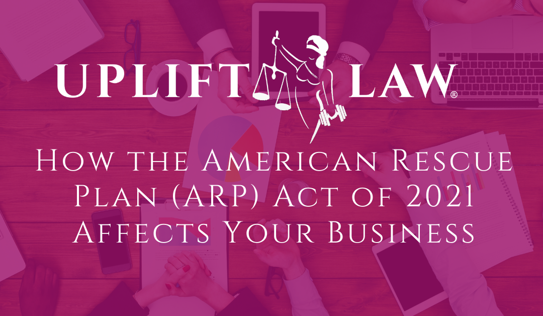 How the American Rescue Plan (ARP) Act of 2021 Affects Your Business