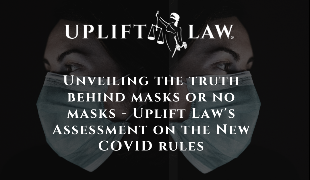 Unveiling the truth behind masks or no masks – Uplift Law's Assessment on the New COVID rules
